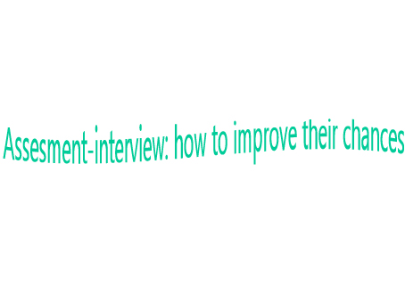 Assesment-interview- how to improve their chances
