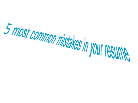 5 most common mistakes in your resume